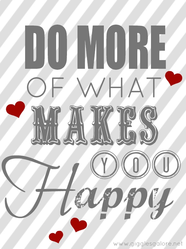 Do more of what makes you happy giggles galore1